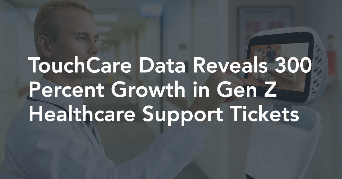 TouchCare Data Reveals 300 Percent Growth in Gen Z Healthcare Support Tickets