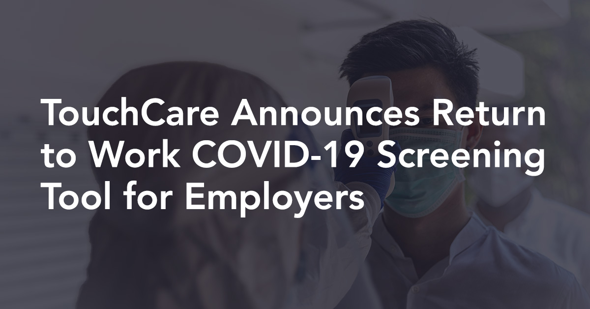 TouchCare Announces Return to Work COVID-19 Screening Tool for Employers